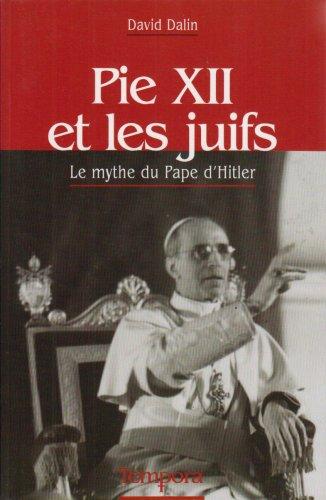 Pie XII et les juifs : Le mythe du Pape d'Hitler par David G. Dalin