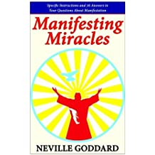 Manifesting Miracles: Specific Instructions and 36 Answers to Your Questions About Manifestation (Neville Explains the Bible) by Neville Goddard (2014-12-27)