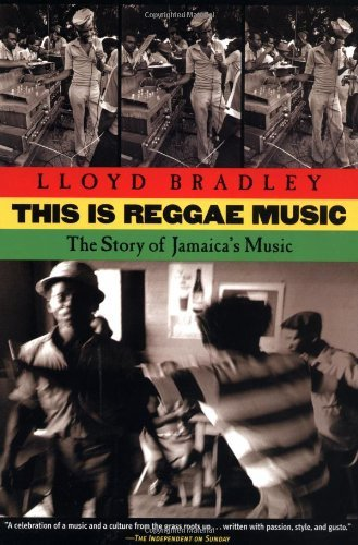 This Is Reggae Music: The Story of Jamaica's Music by Lloyd Bradley (2001-10-07)