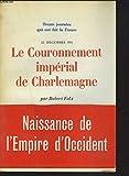 TRENTE JOURNEES QUI ONT FAIT LA FRANCE. 25 DECEMBRE 800. LE COURONNEMENT IMPERIAL DE CHARLEMAGNE.