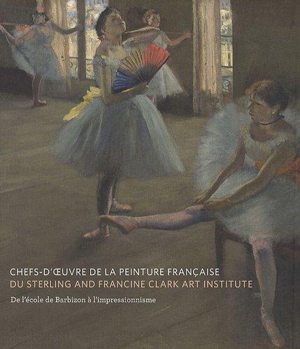 Chefs-d'oeuvre de la peinture française du Sterling and Francine Clark art institute : De l'école de Barbizon à l'impressionnisme