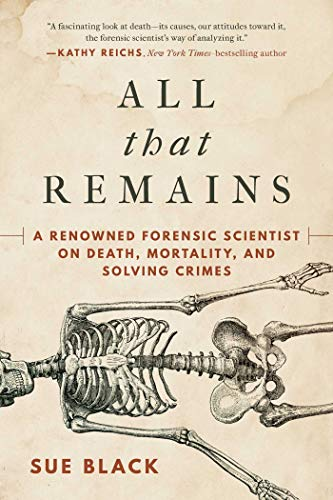 All That Remains: A Renowned Forensic Scientist on Death, Mortality, and Solving Crimes (English Edition)