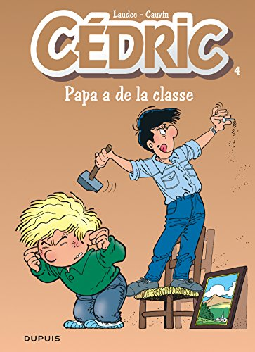 Cedric: Cedric 4/Papa a De La Classe par Raoul Cauvin, Laudec