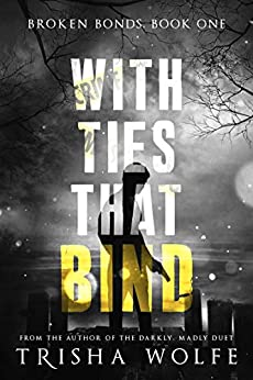 With Ties That Bind: A Broken Bonds Novel 1 by [Wolfe, Trisha]