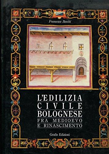 L'EDILIZIA CIVILE BOLOGNESE FRA MEDIOEVO E RINASCIMENTO. Le miniature del Campione di S. Maria della Vita (1585-1601)