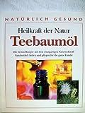 Heilkraft der Natur. Teebaumöl : die besten Rezepte mit dem einzigartigen Naturwirkstoff ; ganzheitlich heilen und pflegen für die ganze Familie / Heidelore Kluge
