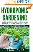 #3: Hydroponics : A Beginners Guide To Growing Food Without Soil: Grow Delicious Fruits And Vegetables Hydroponically In Your Home (Inspiring Gardening Ideas Book 4)