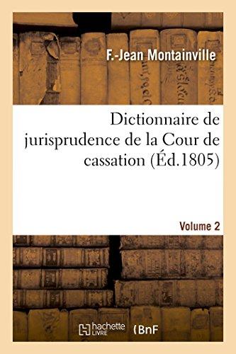 Dictionnaire de jurisprudence de la Cour de cassation. Volume 2 par Montainville