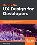 Hands-On UX Design for Developers: Design, prototype, and implement compelling user experiences from scratch.