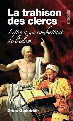 La Trahison des Clercs : Lettre à un combattant de l'islam par Drieu GODEFRIDI