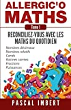 Allergic'o Maths, tome 1 - Réconciliez-vous avec les maths du quotidien