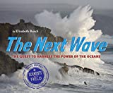The Next Wave: The Quest to Harness the Power of the Oceans (Scientists in the Field (Hardcover))