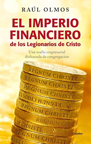 El imperio financiero de los Legionarios de Cristo: Una mafia empresarial disfrazada de congregación por Raúl Olmos