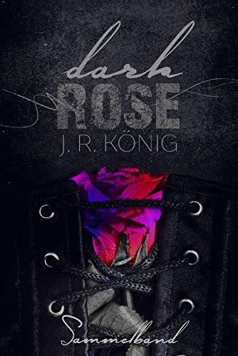 Dark Rose - Sammelband: Erotischer Liebesroman von [König, J.R.]
