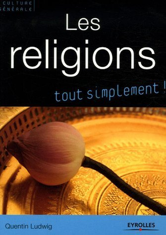 Les religions : Catholicisme, orthodoxie, protestantisme, judaïsme, kabbale, islam, bouddhismes de Quentin Ludwig (9 novembre 2006) Broché