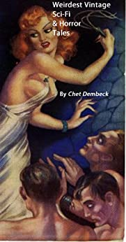 Weirdest Vintage Sci-Fi & Horror Tales by [Dembeck, Chet]
