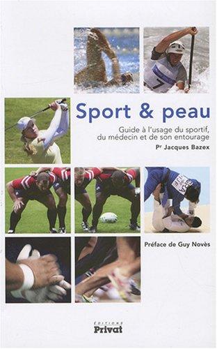 Sport et peau : Guide à l'usage du sportif, du médecine et de son entourage par Jacques Bazex