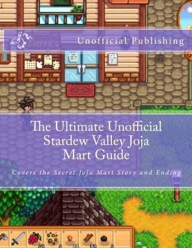 The Ultimate Unofficial Stardew Valley Joja Mart Guide: Covers the Secret Joja Mart Story and Ending por Unofficial Publishing