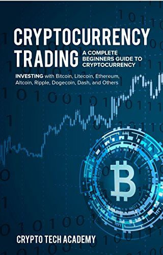 Cryptocurrency Trading: A Complete Beginners Guide to ...