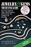 Jewelry & Gems: The Buying Guide: How to Buy Diamonds, Pearls, Colored Gemstones, Gold & Jewelry With Confidence and Knowledge (Jewelry and Gems the Buying Guide)
