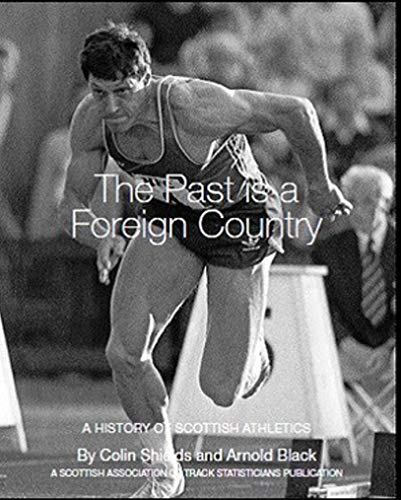 The Past Is A Foreign Country: A History of Scottish Athletics (English Edition) por Arnold Black