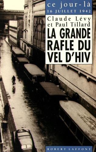 La grande rafle du Vel d'Hiv (16 juillet 1942) par Claude Lévy, Paul Tillard