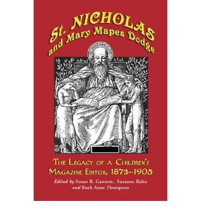 [(St. Nicholas and Mary Mapes Dodge: The Legacy of a Children's Magazine Editor, 1873-1905 )] [Author: Susan R. Gannon] [Jul-2004]