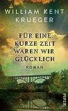 Für eine kurze Zeit waren wir glücklich: Roman von William Kent Krueger