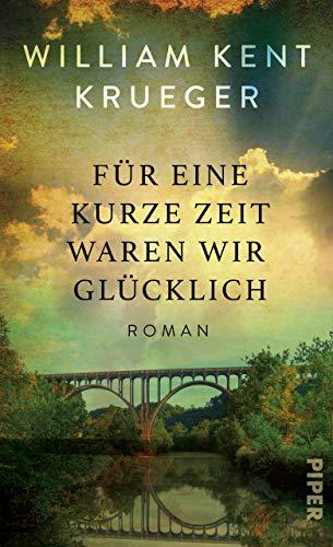 Buchseite und Rezensionen zu 'Für eine kurze Zeit waren wir glücklich: Roman' von William Kent Krueger