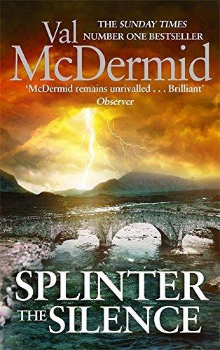 Splinter the Silence: (Tony Hill and Carol Jordan, Book 9) by Val McDermid (2015-08-27)