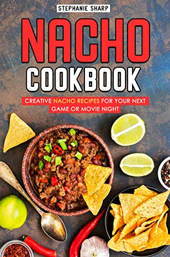 Nacho Cookbook: Creative Nacho Recipes for your Next Game or Movie Night (English Edition)