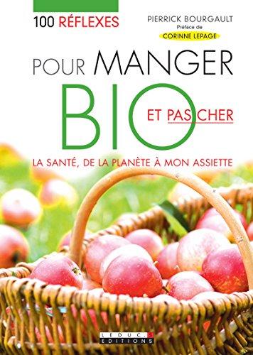 100 rflexes pour manger bio et pas cher: Pour se faire plaisir et prendre soin de la plante, tout en faisant des conomies !