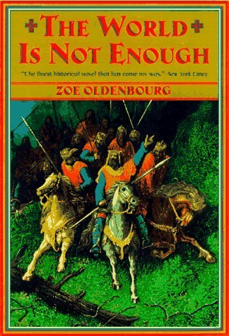 The World is Not Enough by Zoe Oldenbourg (1998-01-02)