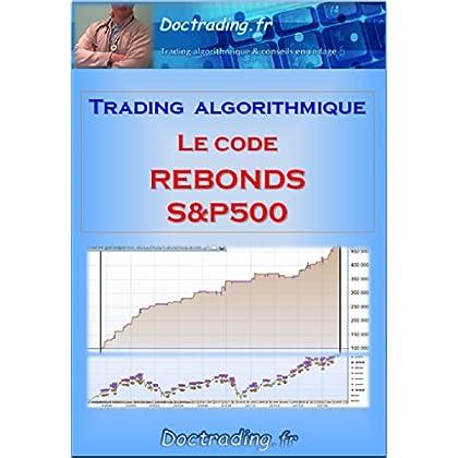Trading algorithmique - Le Code 'Rebonds S&P500' (Doctrading t. 14)
