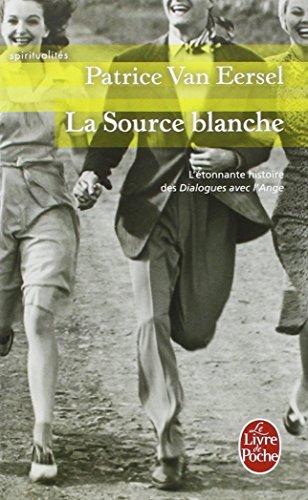 La source blanche : L'étonnante histoire des dialogues avec l'Ange par Patrice Van Eersel