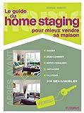 Le guide du home staging pour mieux vendre sa maison (Les petits guides de l'habitat)...