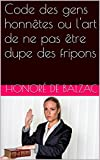 Telecharger Livres Code des gens honnetes ou l art de ne pas etre dupe des fripons (PDF,EPUB,MOBI) gratuits en Francaise