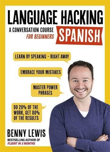 LANGUAGE HACKING SPANISH (Learn How to Speak Spanish - Right Away): A Conversation Course for Beginners (Language Hacking with Benny Lewis) por Benny Lewis