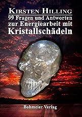 99 Fragen und Antworten zur Energiearbeit mit Kristallschädeln