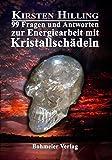 99 Fragen und Antworten zur Energiearbeit mit Kristallschädeln - Kirsten Hilling