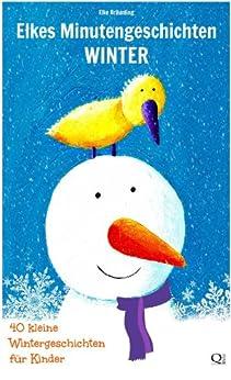 Elkes Minutengeschichten: Winter - 40 kleine Wintergeschichten für Kinder von [Bräunling, Elke]