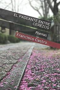 El paseante entre cerezos: Poemas par  Francisco Castro