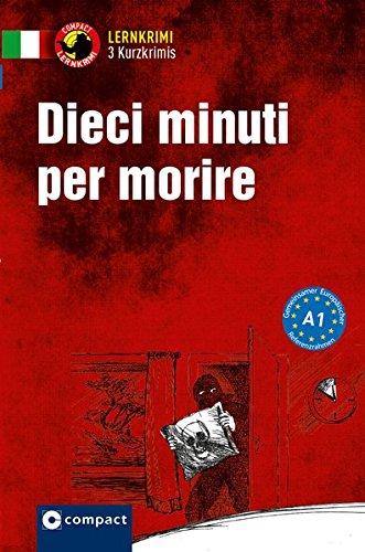 Dieci minuti per morire: Compact Lernkrimi. Lernziel Italienisch Grammatik - Niveau A1 (Lernkrimi Kurzkrimis)