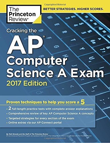 Cracking the AP Computer Science A Exam, 2017 Edition: Proven Techniques to Help You Score a 5 (College Test Preparation) by Princeton Review (2016-08-02)