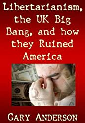 Libertarianism, the UK Big Bang and How They Ruined America (Will Rogers to Ron Paul Series Book 4)