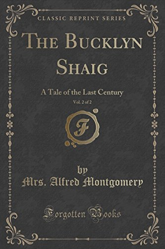 The Bucklyn Shaig, Vol. 2 of 2: A Tale of the Last Century (Classic Reprint)