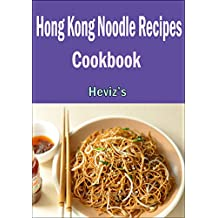 Hong Kong Noodle Recipes :101. Delicious, Nutritious, Low Budget, Mouth watering Hong Kong Noodle Recipes Cookbook (English Edition)