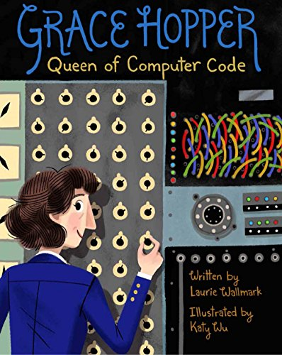 Grace Hopper: Queen of Computer Code (Women Who Changed Our World)