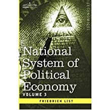 [(National System of Political Economy - Volume 3: The Systems and The Politics )] [Author: Friedrich List] [Jan-2013]