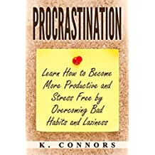 Procrastination: Learn How to Become More Productive and Stress Free by Overcoming Bad Habits and Laziness (English Edition)